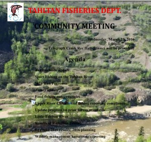 You are invited to attend the upcoming community meeting regarding fisheries in our territory. Dinner is provided.  Time: 1-7 pm Location: Telegraph Creek Rec Hall